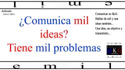 Comunica mil ideas Tiene mil problemas