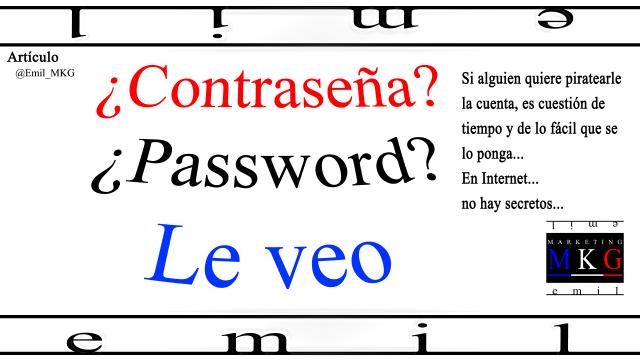 ¿Contraseña? ¿Password? Le veo